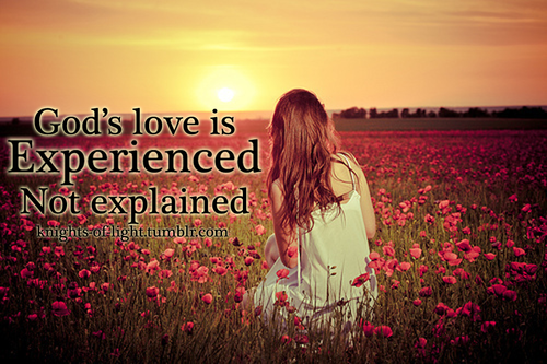 God's love is experienced not explained Jesus love