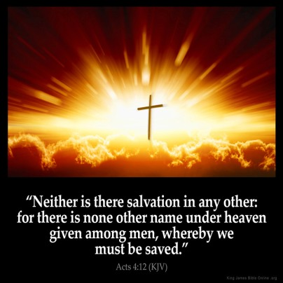 there is no salvation in anyone else except Jesus kjv